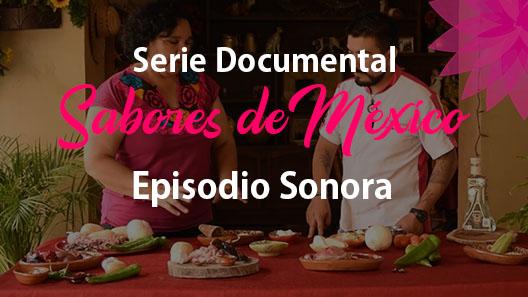 Episodio 12 Sonora, Serie Documental Sabores de México