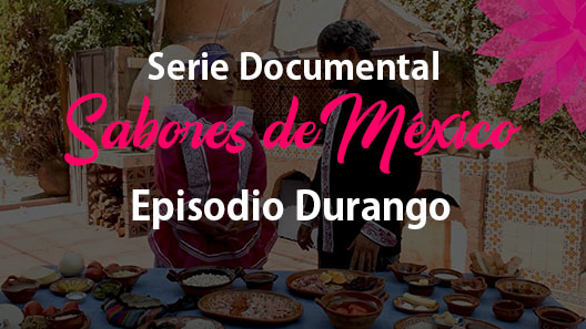Episodio 15 Durango, Serie Documental Sabores de México