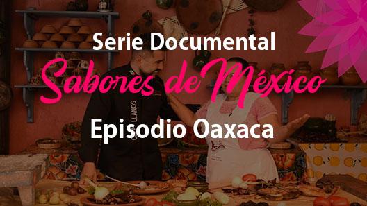 Episodio 19 Oaxaca, Serie Documental Sabores de México
