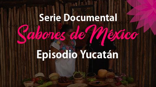 Episodio 20 Yucatán, Serie Documental Sabores de México