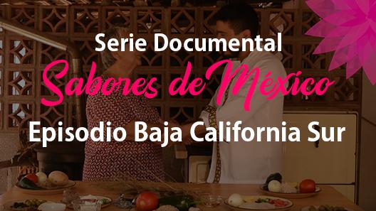 Episodio 23 Baja California Sur, Serie Documental Sabores de México