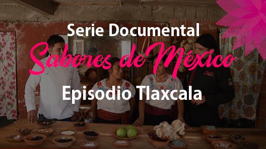 Episodio 24 Tlaxcala, Serie Documental Sabores de México