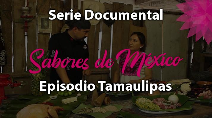 Episodio 30 Tamaulipas, Serie Documental Sabores de México